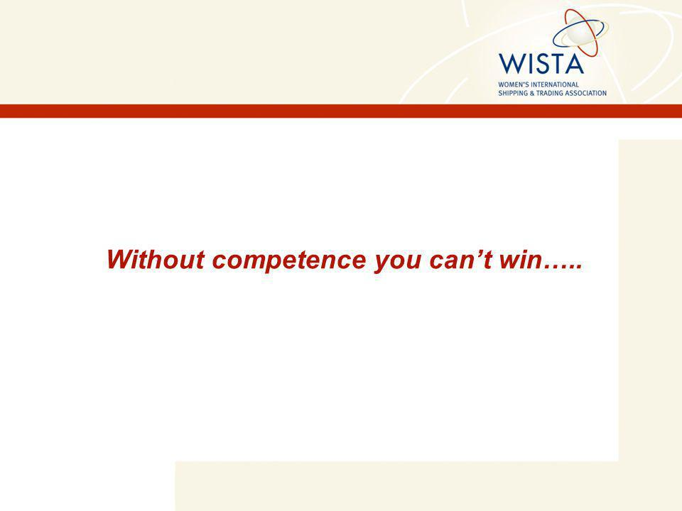 Without competence you can't win…..