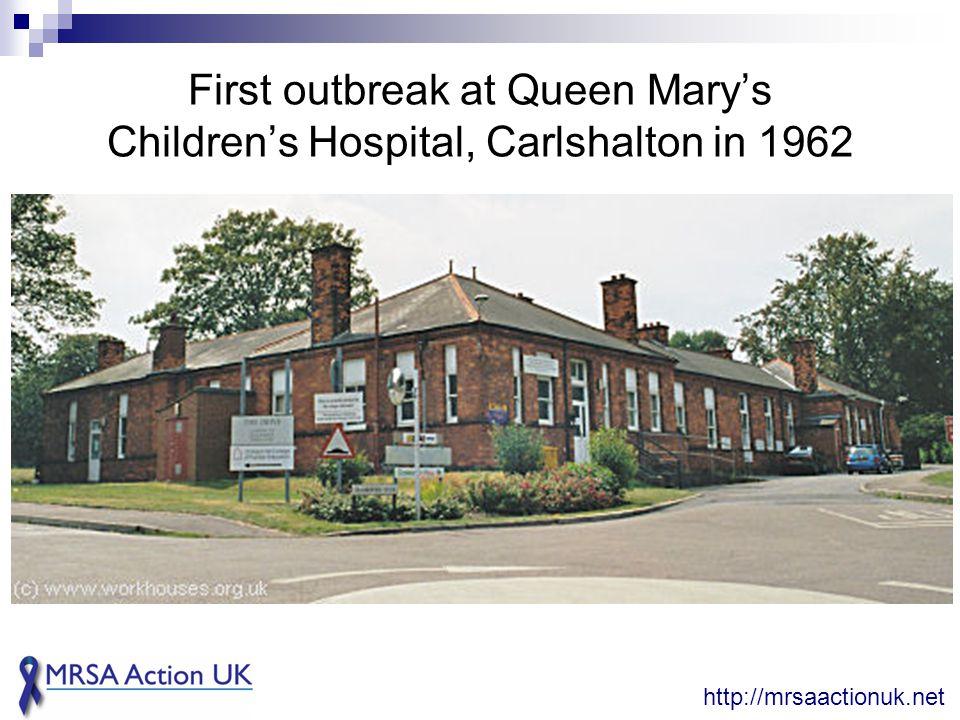 First outbreak at Queen Mary's Children's Hospital, Carlshalton in 1962 http://mrsaactionuk.net