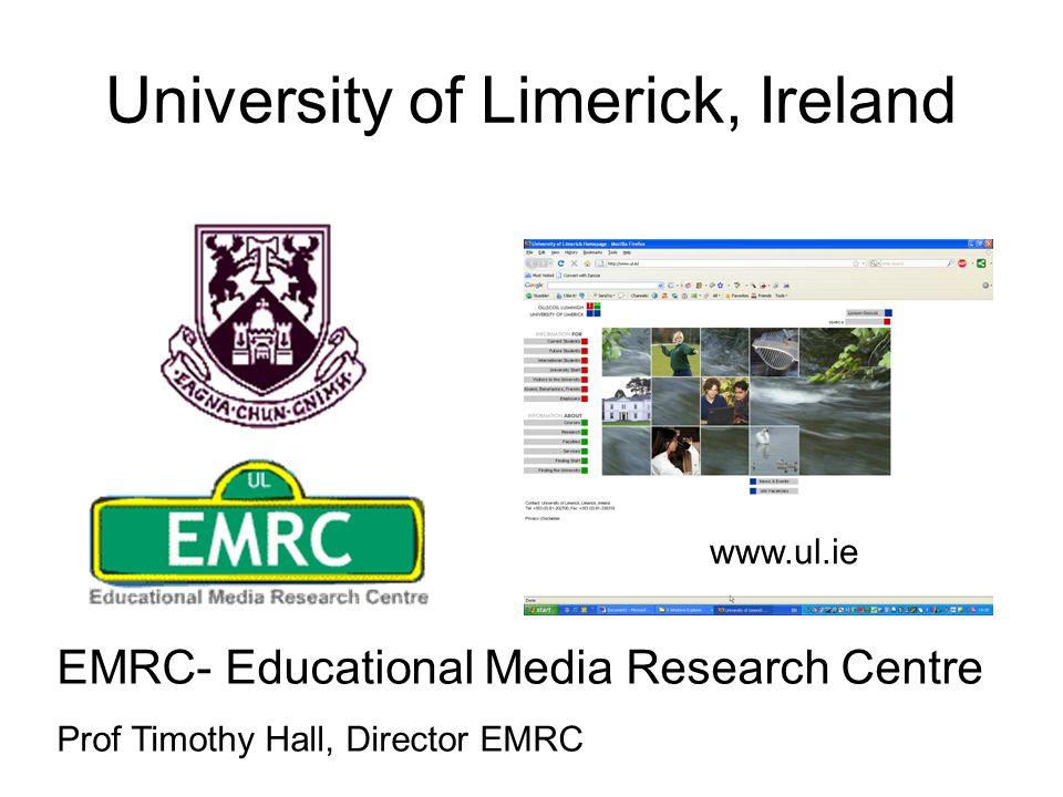University of Limerick, Ireland EMRC- Educational Media Research Centre Prof Timothy Hall, Director EMRC www.ul.ie