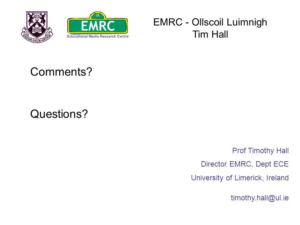 EMRC - Ollscoil Luimnigh Tim Hall Comments? Questions? Prof Timothy Hall Director EMRC, Dept ECE University of Limerick, Ireland timothy.hall@ul.ie
