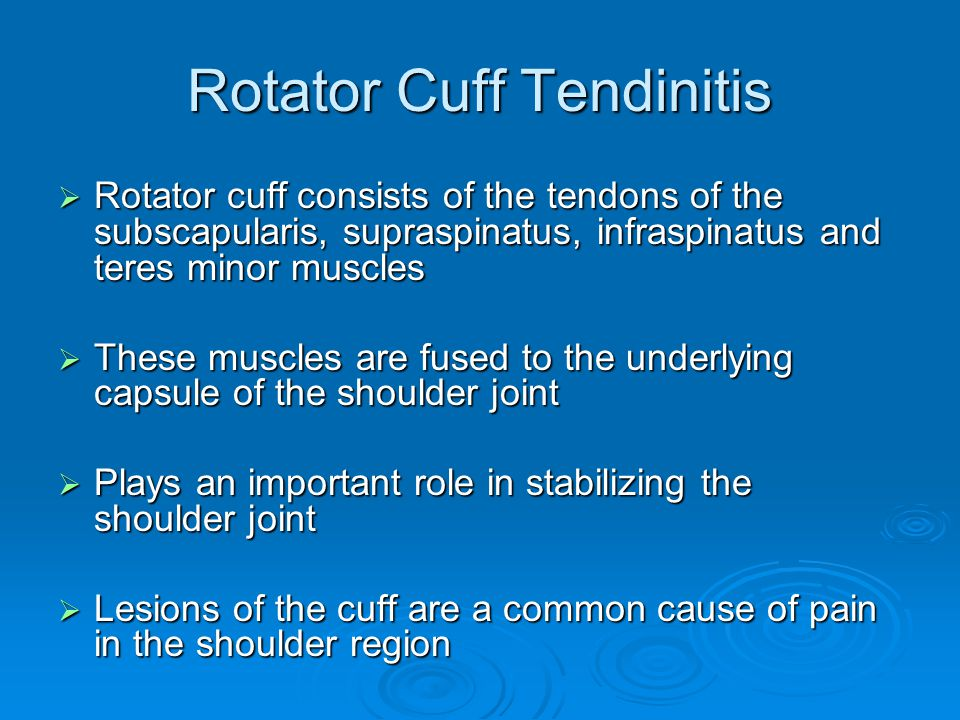 Rotator Cuff Tendinitis  Rotator cuff consists of the tendons of the subscapularis, supraspinatus, infraspinatus and teres minor muscles  These musc