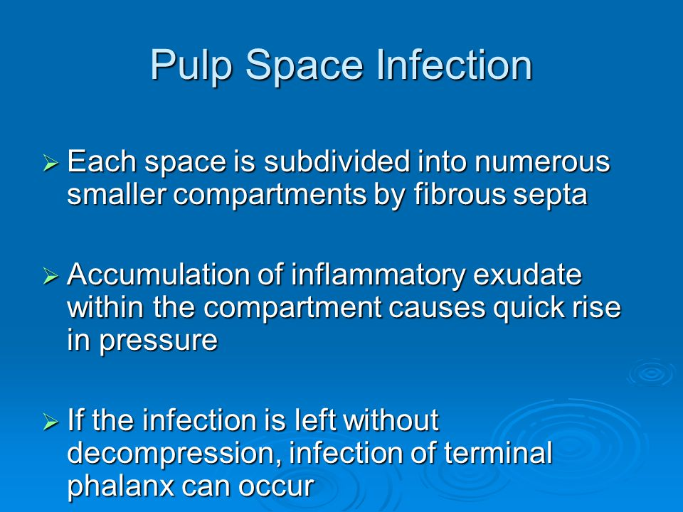 Pulp Space Infection  Each space is subdivided into numerous smaller compartments by fibrous septa  Accumulation of inflammatory exudate within the
