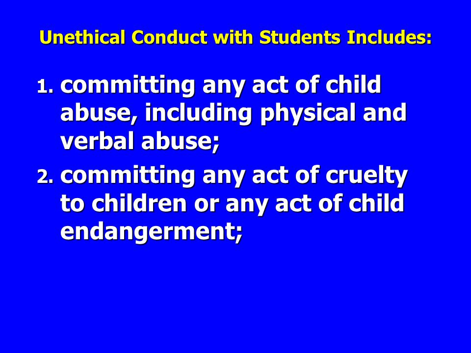 1. committing any act of child abuse, including physical and verbal abuse; 2.