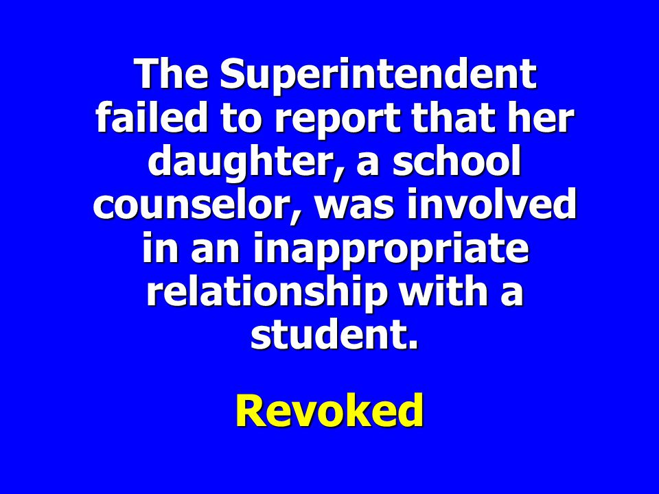 The Superintendent failed to report that her daughter, a school counselor, was involved in an inappropriate relationship with a student.