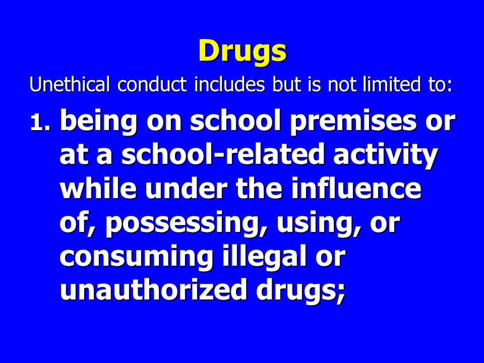 Drugs Unethical conduct includes but is not limited to: 1.