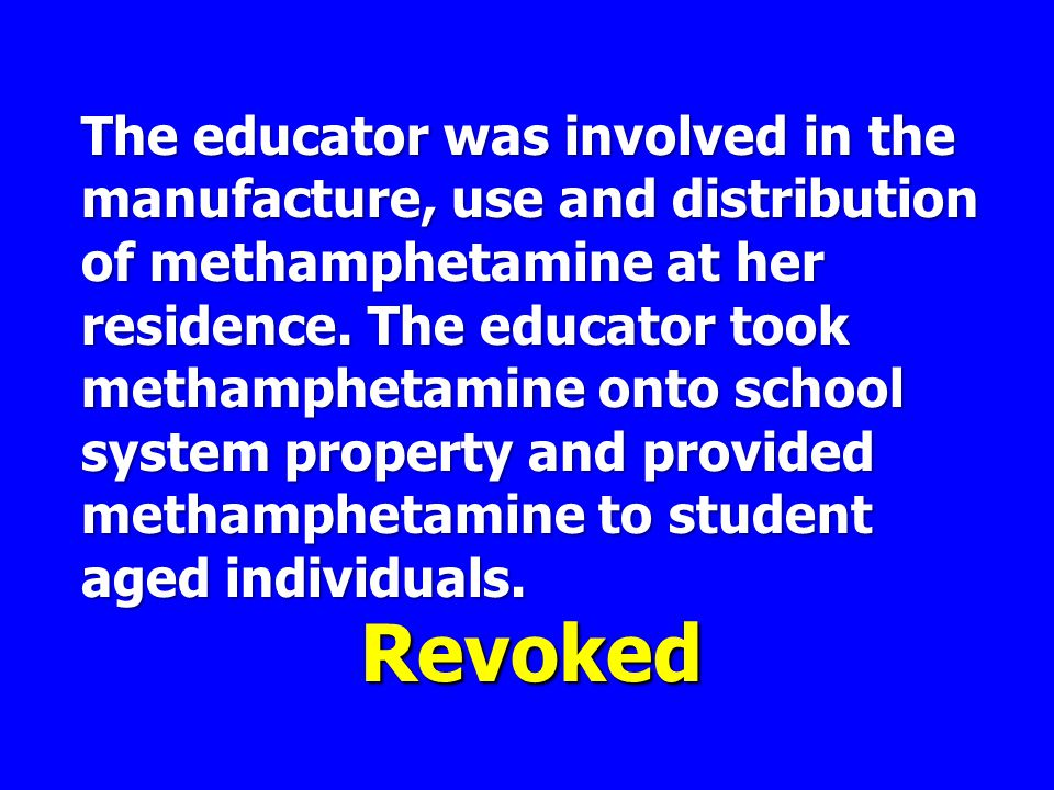 The educator was involved in the manufacture, use and distribution of methamphetamine at her residence.