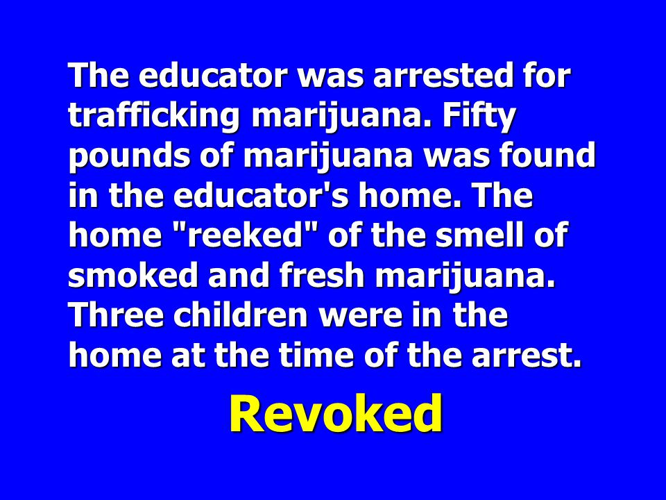The educator was arrested for trafficking marijuana.