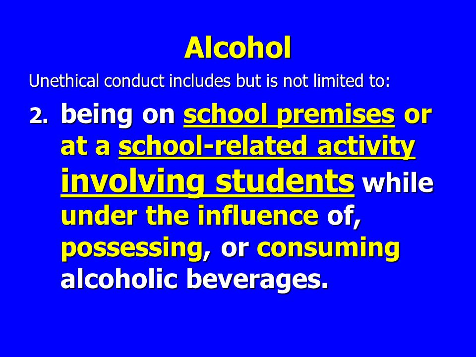 Alcohol Unethical conduct includes but is not limited to: 2.