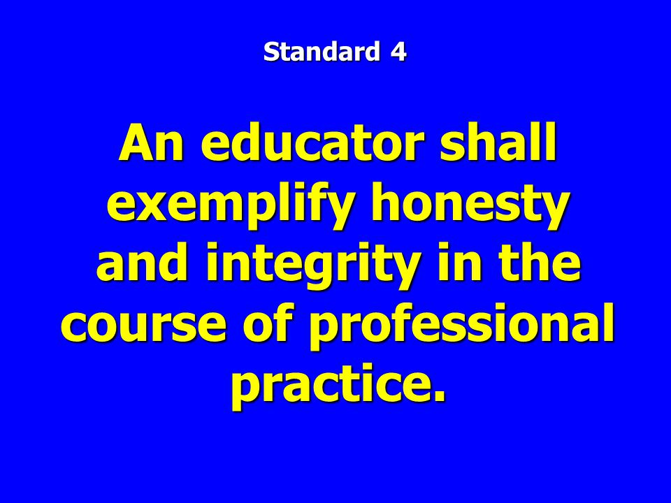 An educator shall exemplify honesty and integrity in the course of professional practice.
