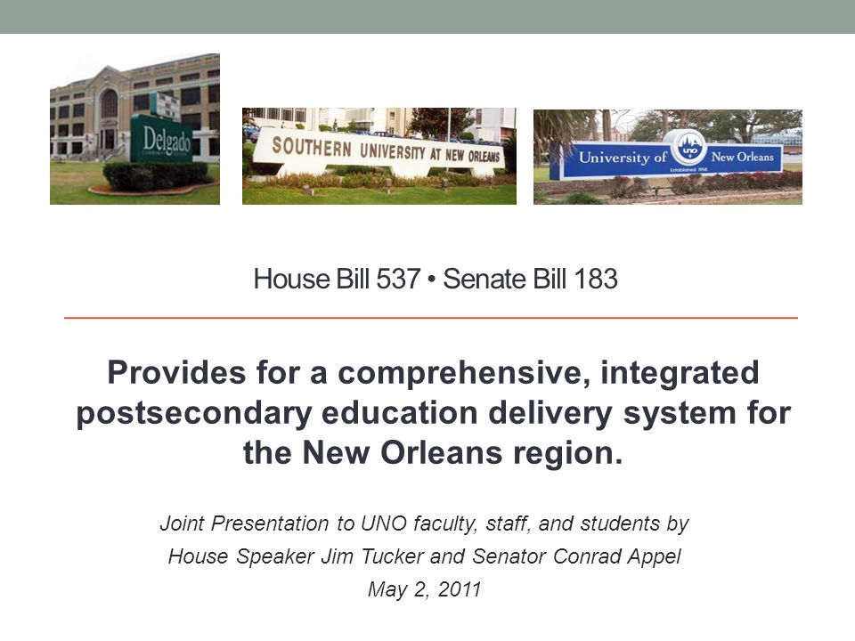 House Bill 537 Senate Bill 183 Provides for a comprehensive, integrated postsecondary education delivery system for the New Orleans region.