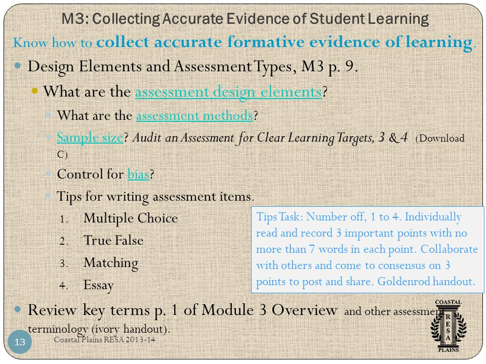 M3: Collecting Accurate Evidence of Student Learning Coastal Plains RESA 2013-14 13 Design Elements and Assessment Types, M3 p. 9. What are the assess
