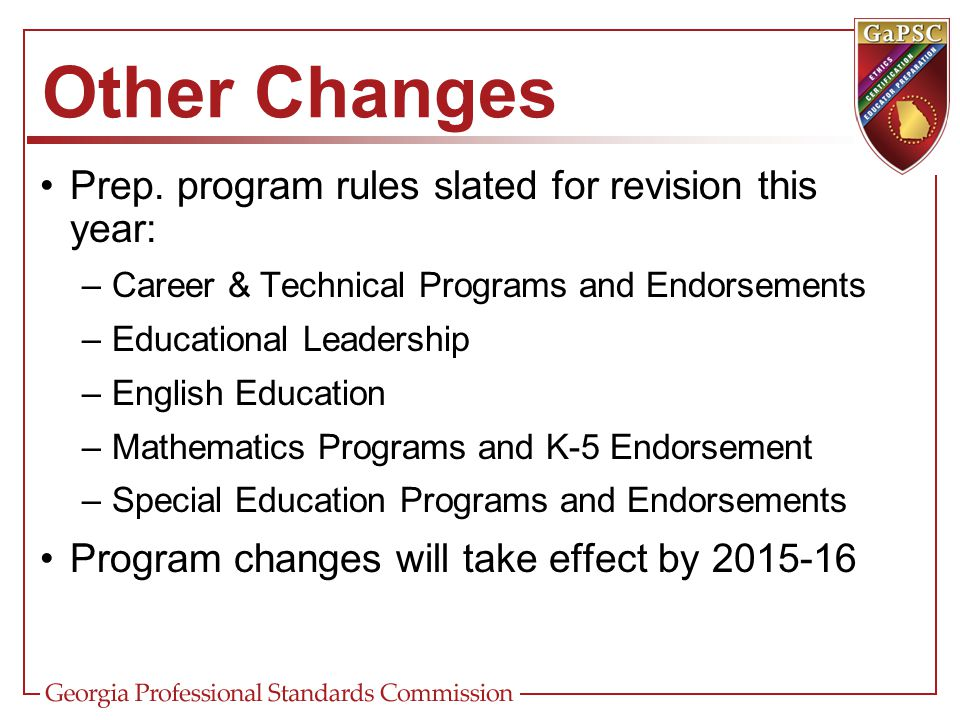 Other Changes Prep. program rules slated for revision this year: –Career & Technical Programs and Endorsements –Educational Leadership –English Educat