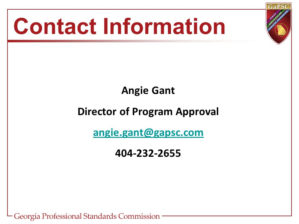 Contact Information Angie Gant Director of Program Approval angie.gant@gapsc.com 404-232-2655