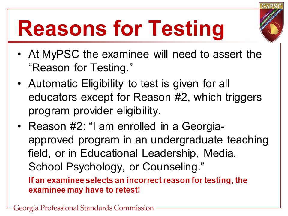 """At MyPSC the examinee will need to assert the """"Reason for Testing."""" Automatic Eligibility to test is given for all educators except for Reason #2, whi"""