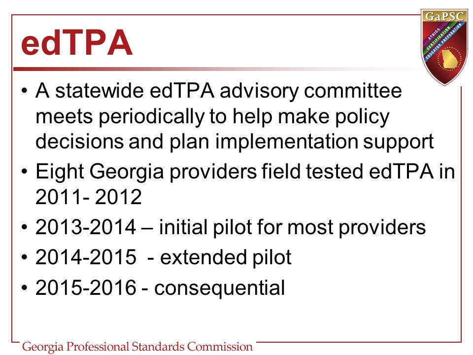 edTPA A statewide edTPA advisory committee meets periodically to help make policy decisions and plan implementation support Eight Georgia providers fi