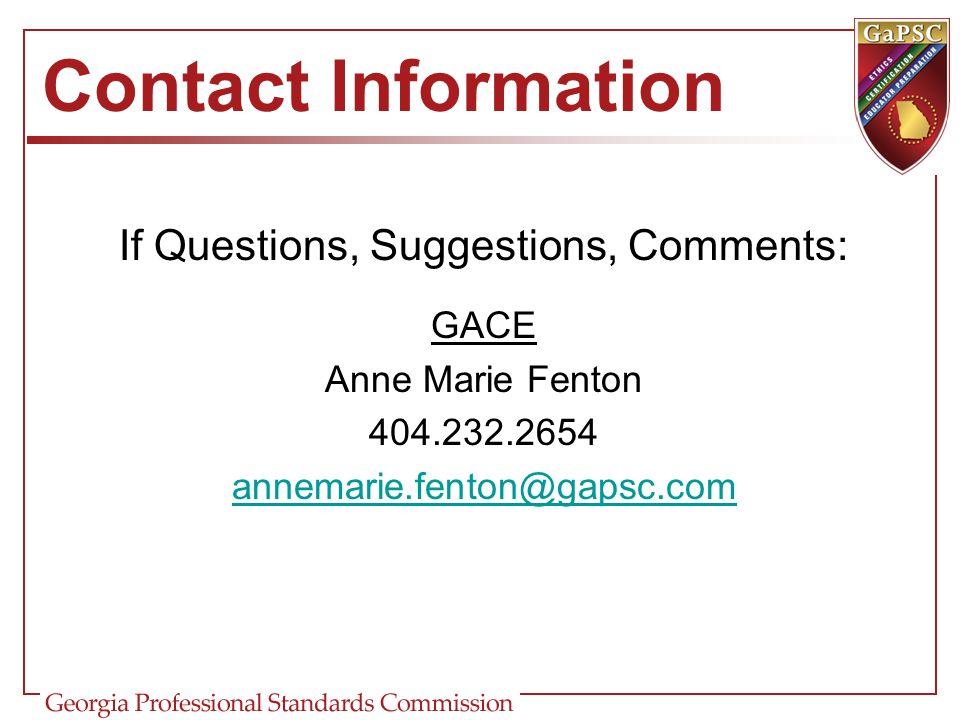 Contact Information If Questions, Suggestions, Comments: GACE Anne Marie Fenton 404.232.2654 annemarie.fenton@gapsc.com