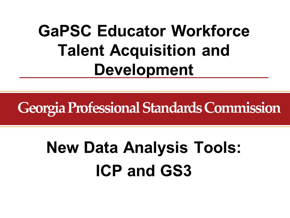 GaPSC Educator Workforce Talent Acquisition and Development New Data Analysis Tools: ICP and GS3