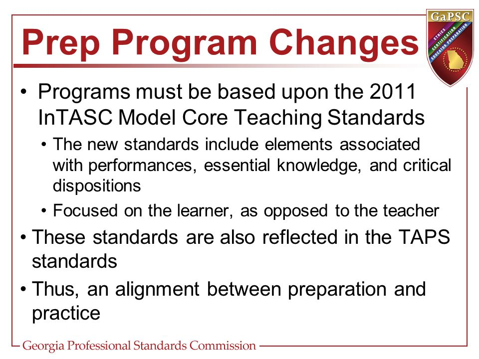 Prep Program Changes Programs must be based upon the 2011 InTASC Model Core Teaching Standards The new standards include elements associated with perf