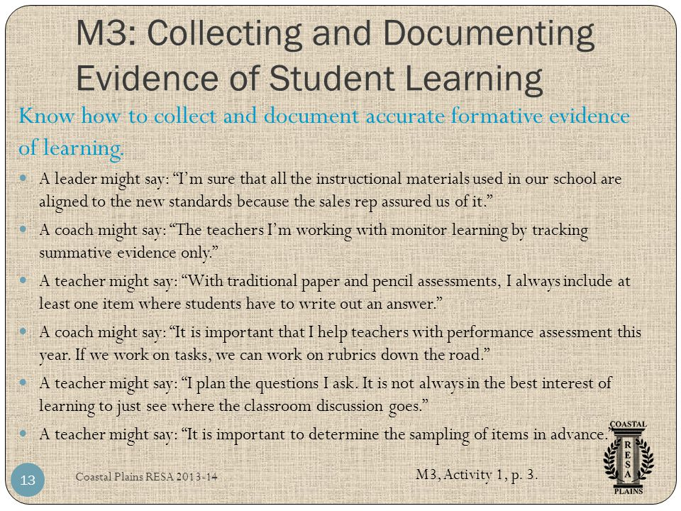 """M3: Collecting and Documenting Evidence of Student Learning Coastal Plains RESA 2013-14 13 A leader might say: """"I'm sure that all the instructional ma"""