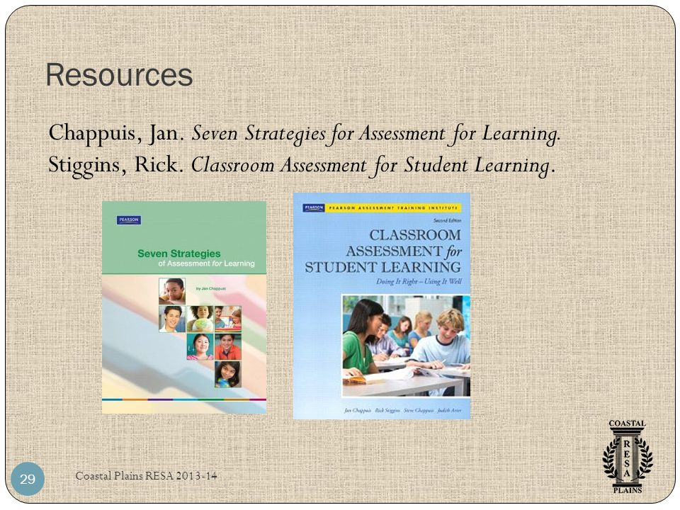 Resources Coastal Plains RESA 2013-14 29 Chappuis, Jan. Seven Strategies for Assessment for Learning. Stiggins, Rick. Classroom Assessment for Student