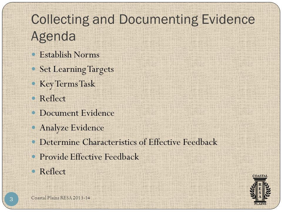 Collecting and Documenting Evidence Agenda Coastal Plains RESA 2013-14 3 Establish Norms Set Learning Targets Key Terms Task Reflect Document Evidence