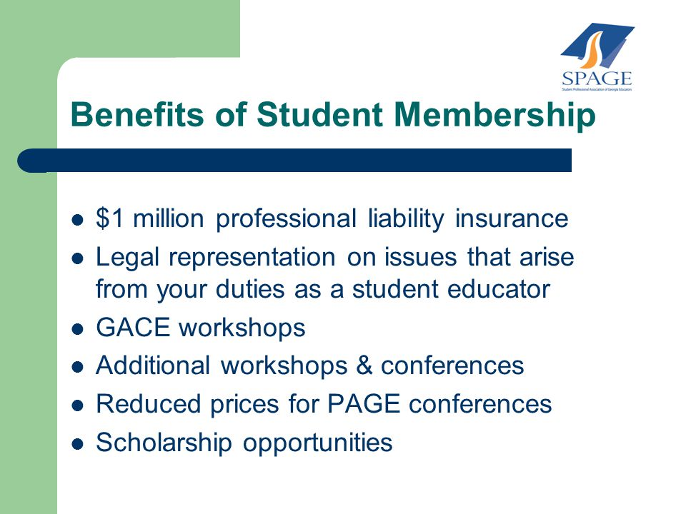 Benefits of Student Membership $1 million professional liability insurance Legal representation on issues that arise from your duties as a student edu