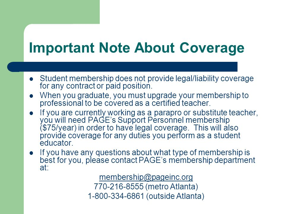 Important Note About Coverage Student membership does not provide legal/liability coverage for any contract or paid position.