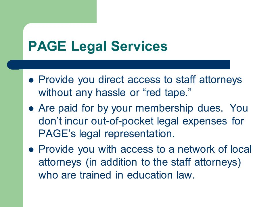 """PAGE Legal Services Provide you direct access to staff attorneys without any hassle or """"red tape."""" Are paid for by your membership dues. You don't inc"""