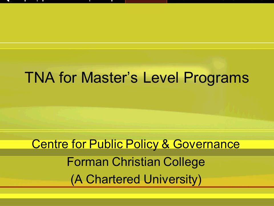 TNA for Master's Level Programs Centre for Public Policy & Governance Forman Christian College (A Chartered University)