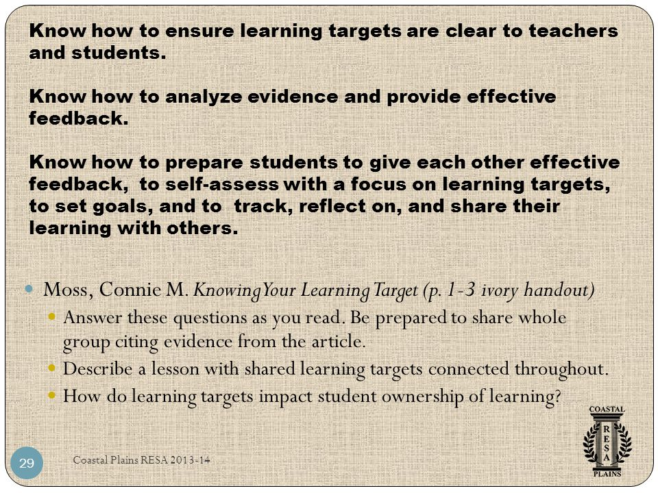 Know how to ensure learning targets are clear to teachers and students. Know how to analyze evidence and provide effective feedback. Know how to prepa