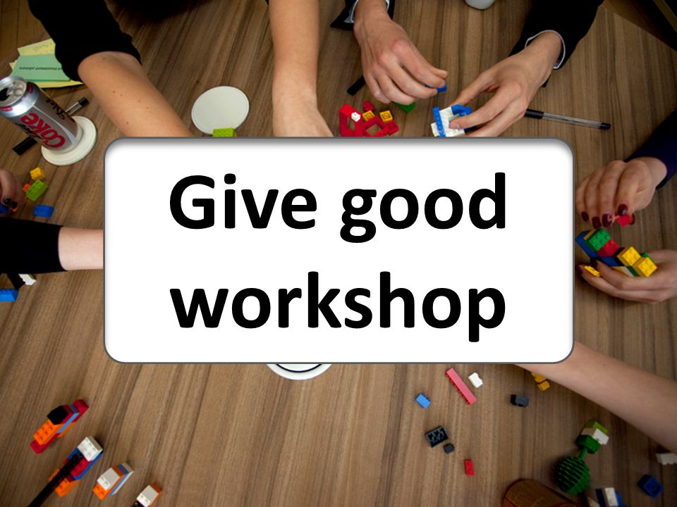 Give good workshop