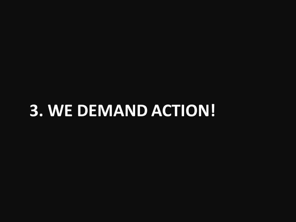 3. WE DEMAND ACTION!