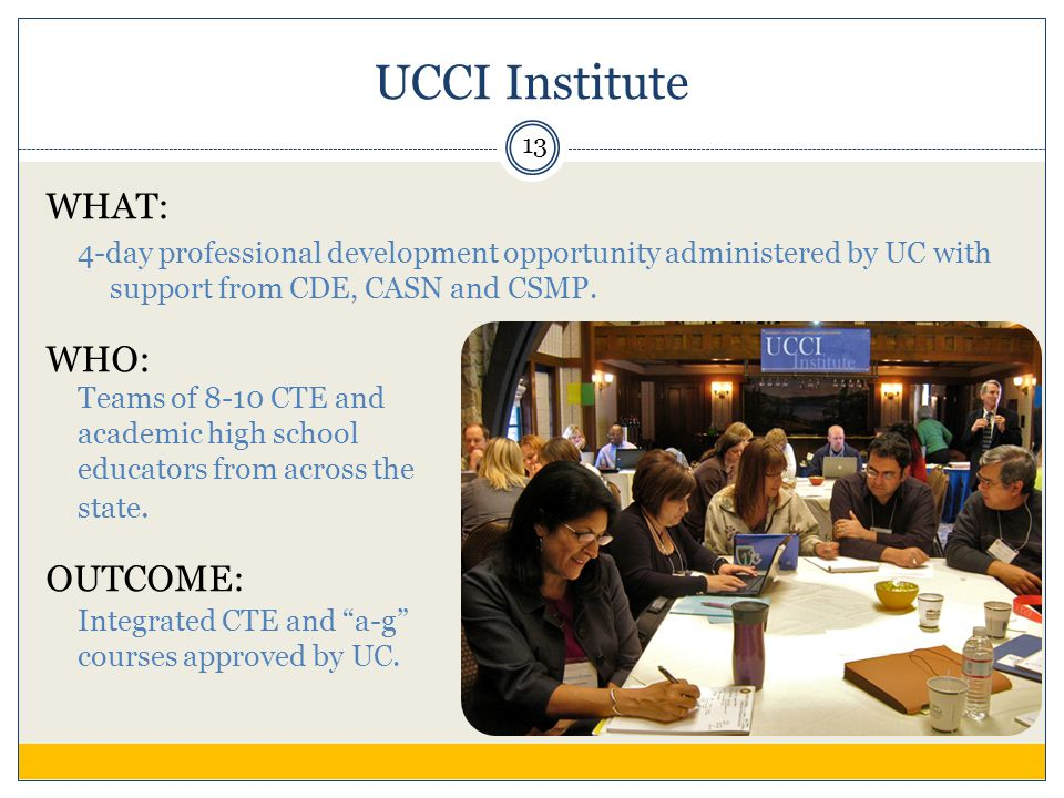 UCCI Institute WHAT: 4-day professional development opportunity administered by UC with support from CDE, CASN and CSMP.