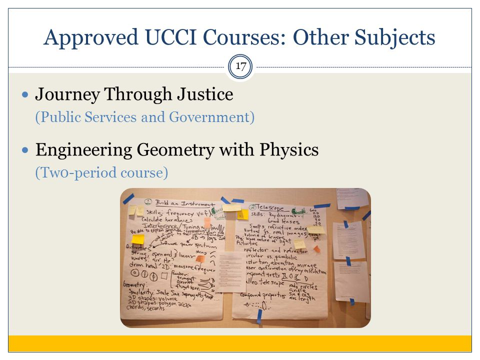 Approved UCCI Courses: Other Subjects Journey Through Justice (Public Services and Government) Engineering Geometry with Physics (Tw0-period course) 17