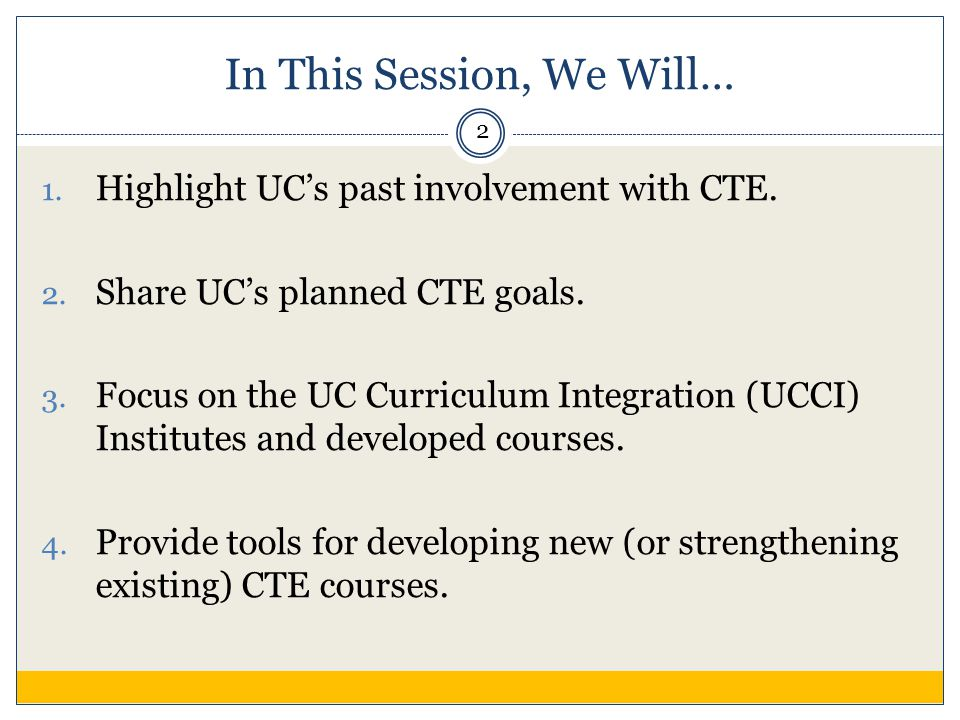 In This Session, We Will… 1. Highlight UC's past involvement with CTE.