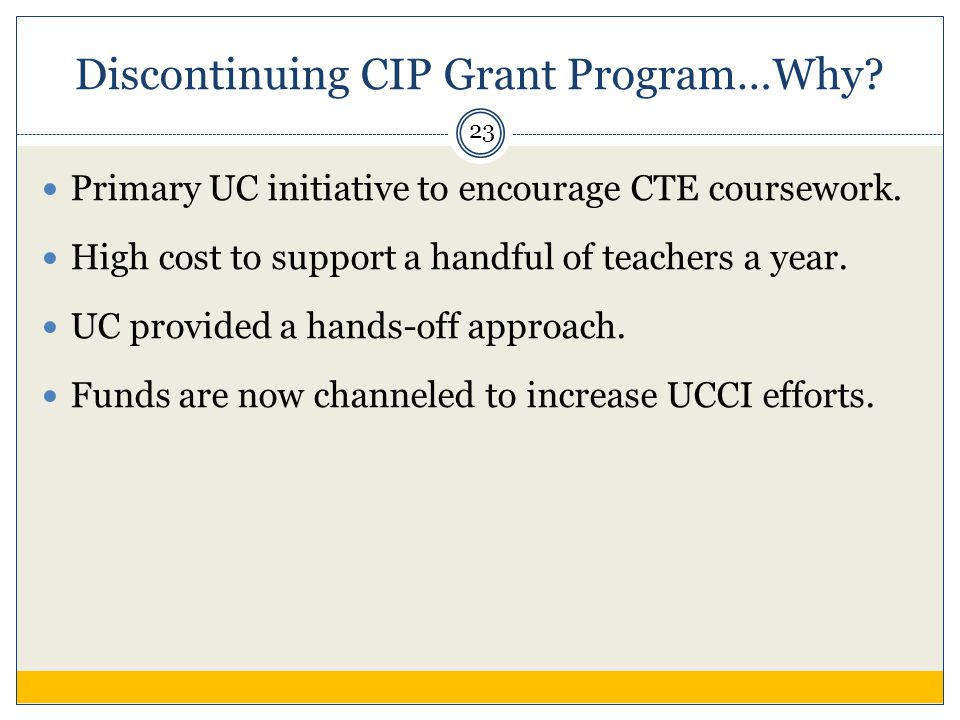 Discontinuing CIP Grant Program…Why. Primary UC initiative to encourage CTE coursework.