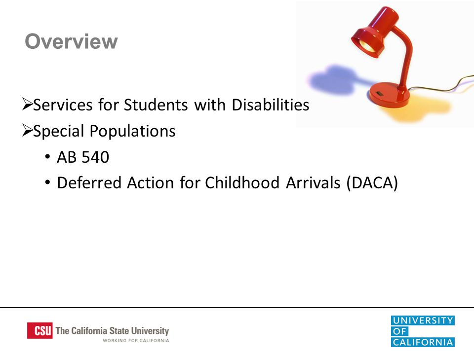 Overview  Services for Students with Disabilities  Special Populations AB 540 Deferred Action for Childhood Arrivals (DACA)