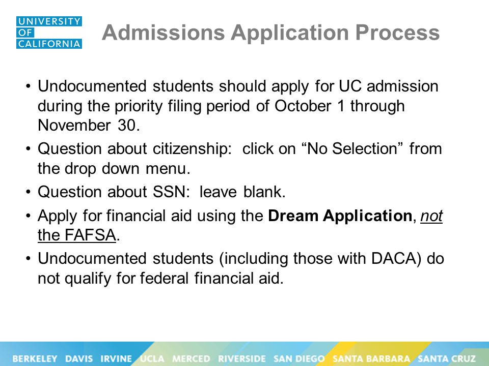 Admissions Application Process Undocumented students should apply for UC admission during the priority filing period of October 1 through November 30.