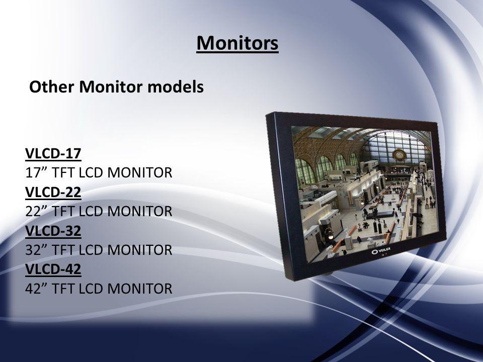 Monitors VLCD-17 17 TFT LCD MONITOR VLCD-22 22 TFT LCD MONITOR VLCD-32 32 TFT LCD MONITOR VLCD-42 42 TFT LCD MONITOR Other Monitor models