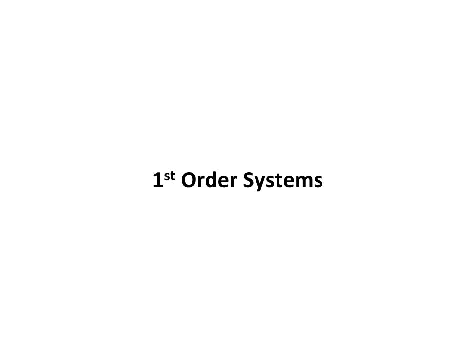 1 st Order Systems
