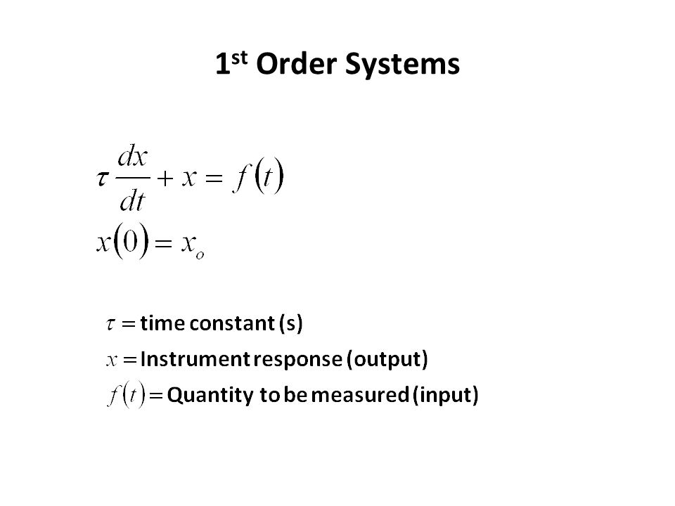 Second Order Systems  If m/k << 1 s 2 and c/k << 1 s, the system may be approximated as a zero order system with unity gain.
