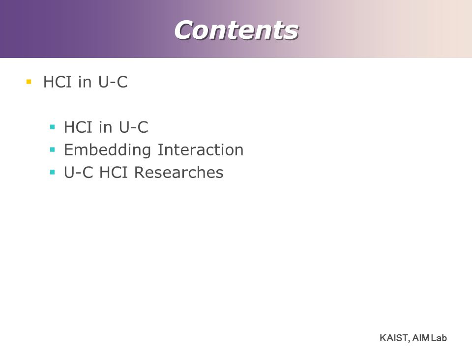 KAIST, AIM Lab Contents  HCI in U-C  Embedding Interaction  U-C HCI Researches