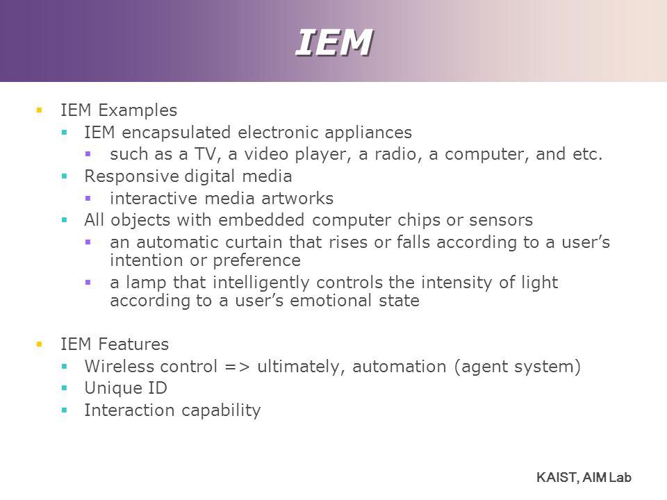 KAIST, AIM Lab IEM  IEM Examples  IEM encapsulated electronic appliances  such as a TV, a video player, a radio, a computer, and etc.