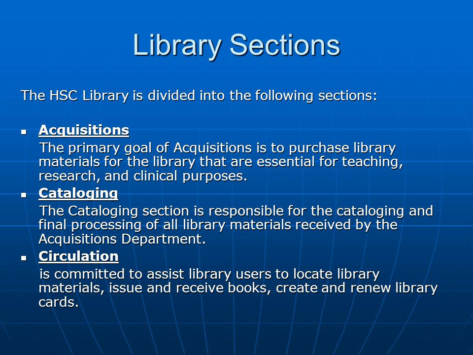 Library Sections The HSC Library is divided into the following sections: Acquisitions Acquisitions The primary goal of Acquisitions is to purchase lib