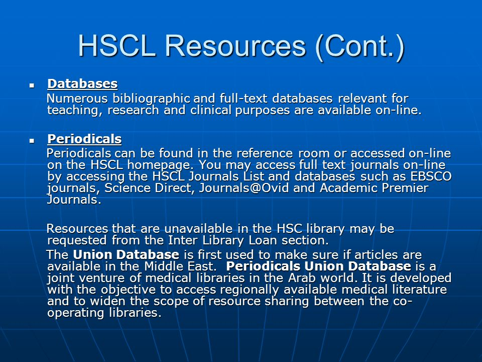 HSCL Resources (Cont.) Databases Databases Numerous bibliographic and full-text databases relevant for teaching, research and clinical purposes are available on-line.