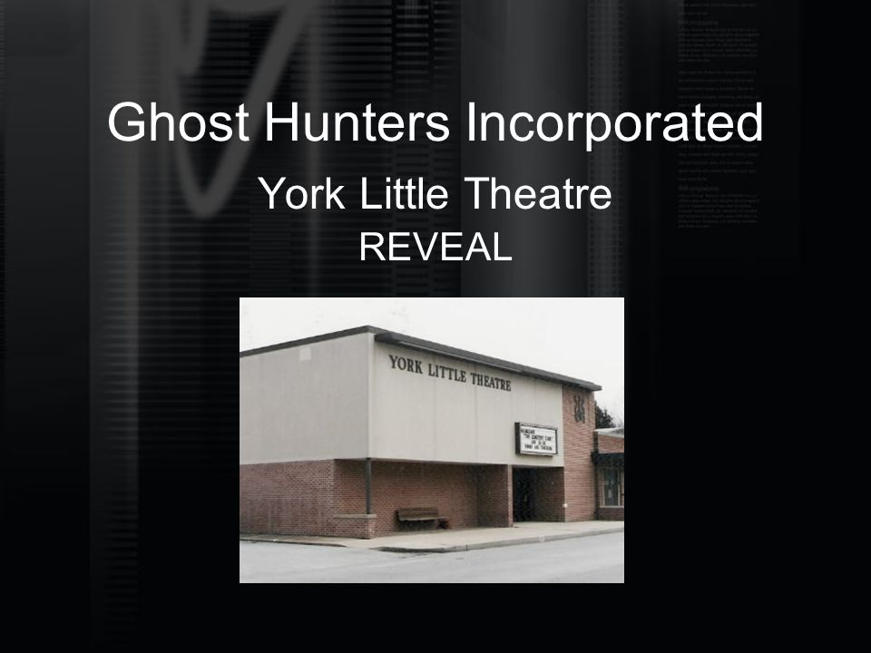 Ghost Hunters Incorporated York Little Theatre REVEAL