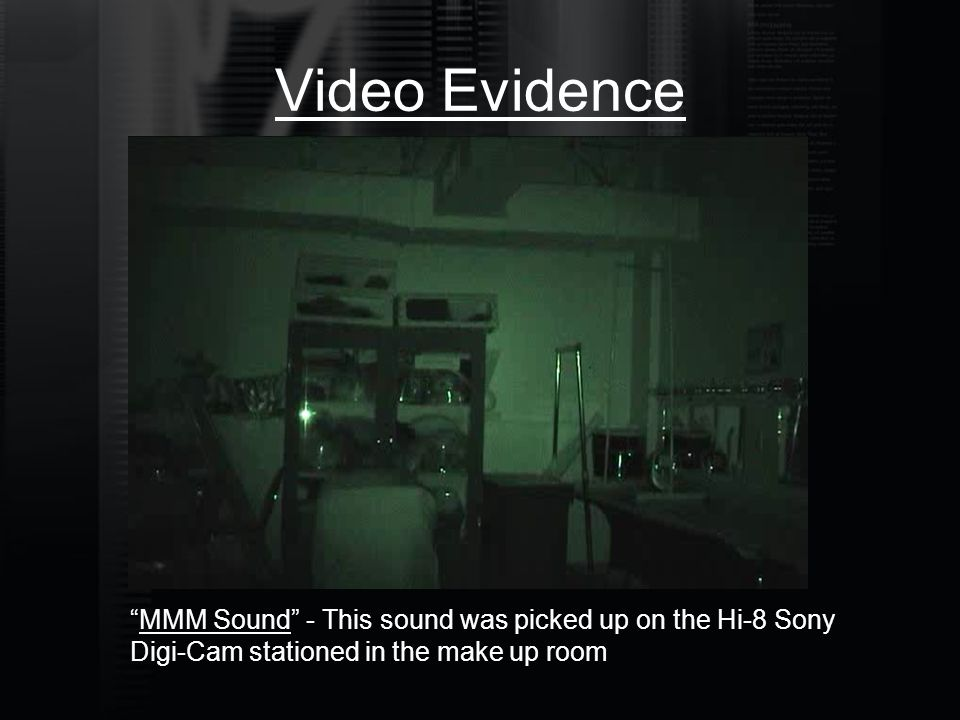 "Video Evidence ""MMM Sound"" - This sound was picked up on the Hi-8 Sony Digi-Cam stationed in the make up room"