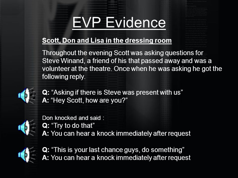 EVP Evidence Scott, Don and Lisa in the dressing room Throughout the evening Scott was asking questions for Steve Winand, a friend of his that passed