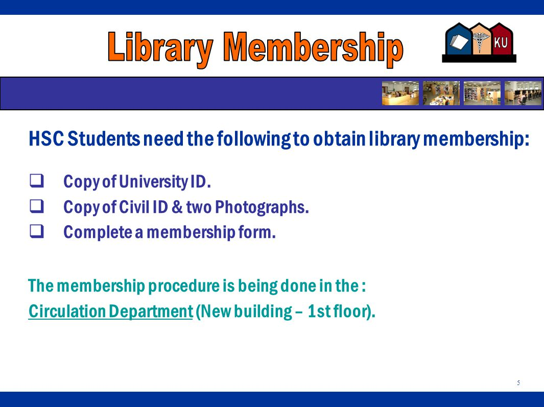 5 HSC Students need the following to obtain library membership:  Copy of University ID.