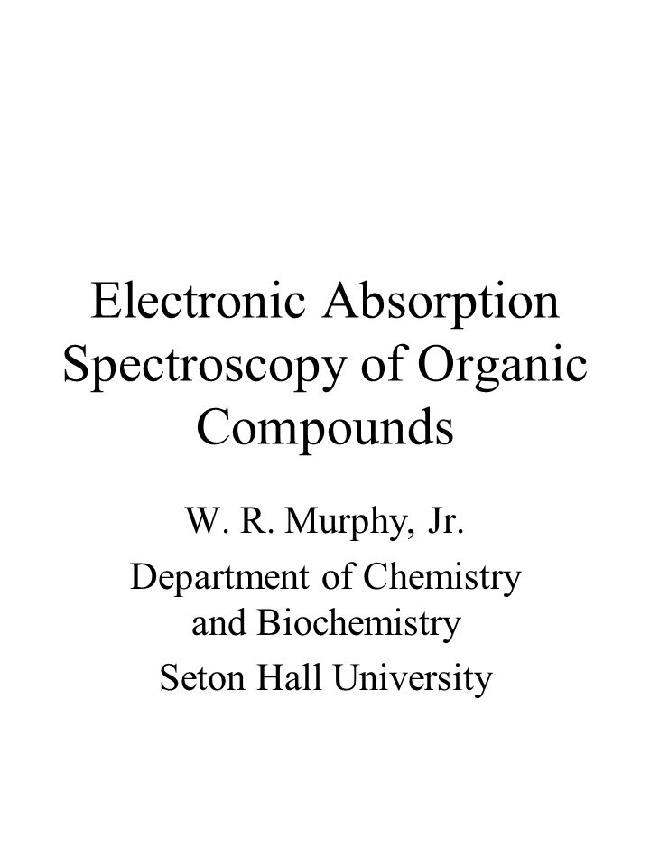 Electronic Absorption Spectroscopy of Organic Compounds W.
